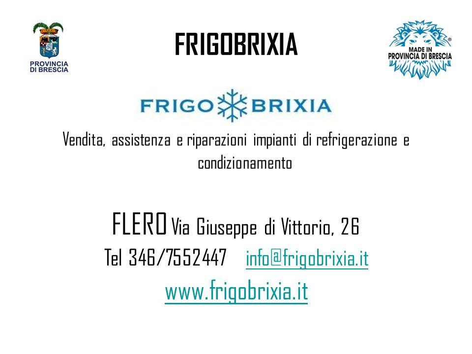 FRIGOBRIXIA Vendita, assistenza e riparazioni impianti di refrigerazione e condizionamento FLERO Via Giuseppe di Vittorio, 26 Tel 346/7552447info@frigobrixia.itinfo@frigobrixia.it www.frigobrixia.it
