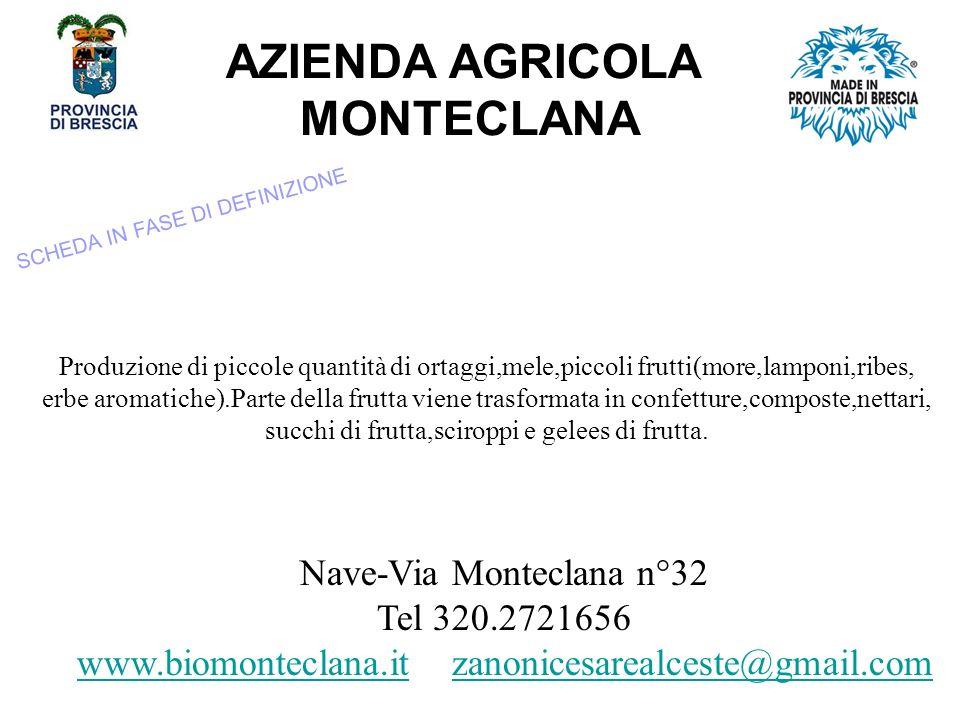 AZIENDA AGRICOLA MONTECLANA Nave-Via Monteclana n°32 Tel 320.2721656 www.biomonteclana.itwww.biomonteclana.it zanonicesarealceste@gmail.com Produzione di piccole quantità di ortaggi,mele,piccoli frutti(more,lamponi,ribes, erbe aromatiche).Parte della frutta viene trasformata in confetture,composte,nettari, succhi di frutta,sciroppi e gelees di frutta.