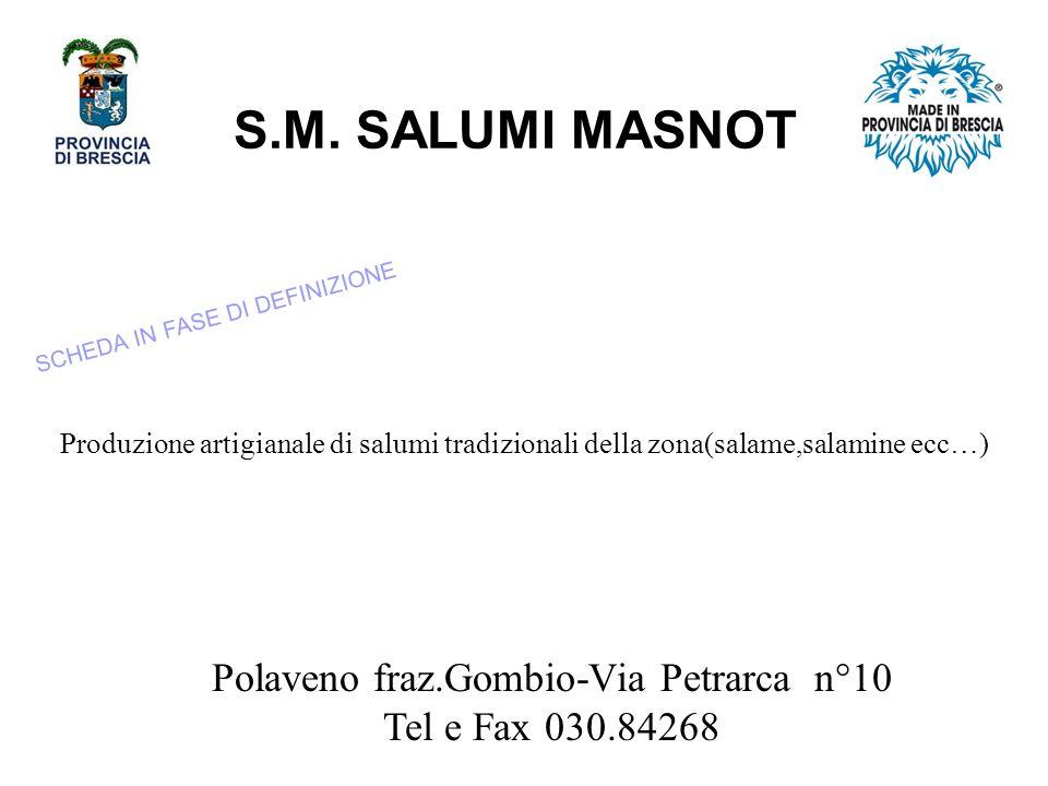 S.M. SALUMI MASNOT Polaveno fraz.Gombio-Via Petrarca n°10 Tel e Fax 030.84268 Produzione artigianale di salumi tradizionali della zona(salame,salamine