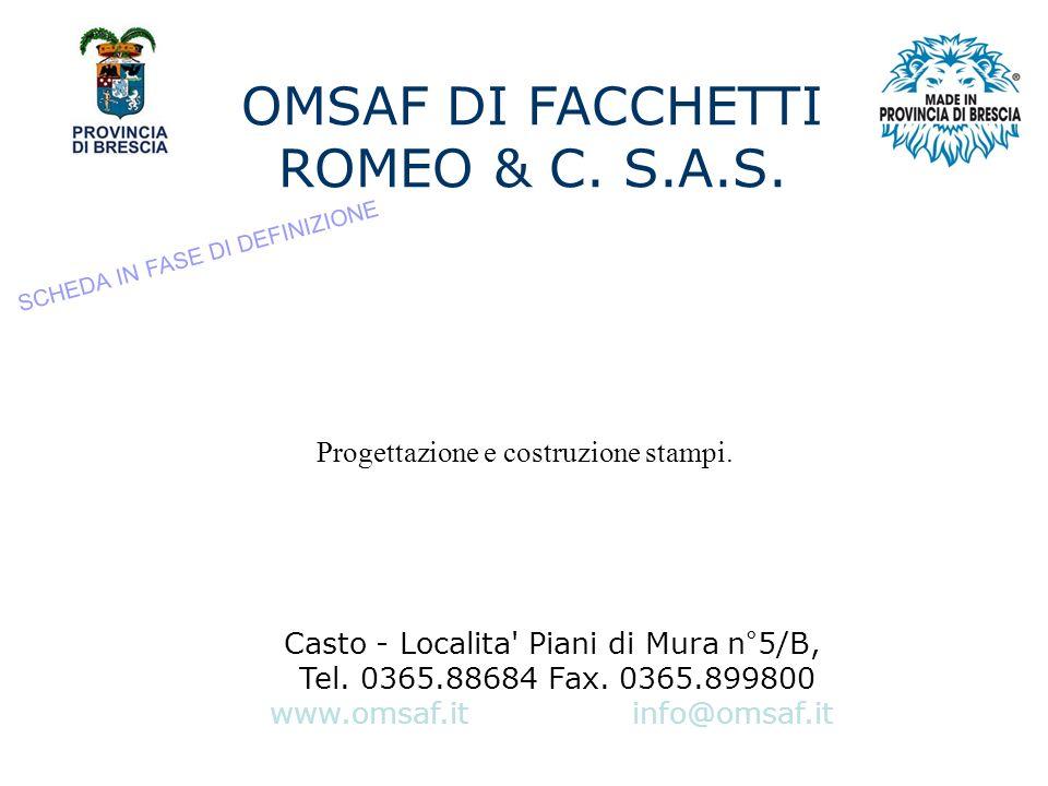 OMSAF DI FACCHETTI ROMEO & C.S.A.S. Casto - Localita Piani di Mura n°5/B, Tel.