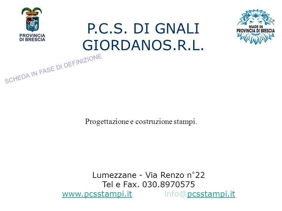 P.C.S.DI GNALI GIORDANOS.R.L. Lumezzane - Via Renzo n°22 Tel e Fax.