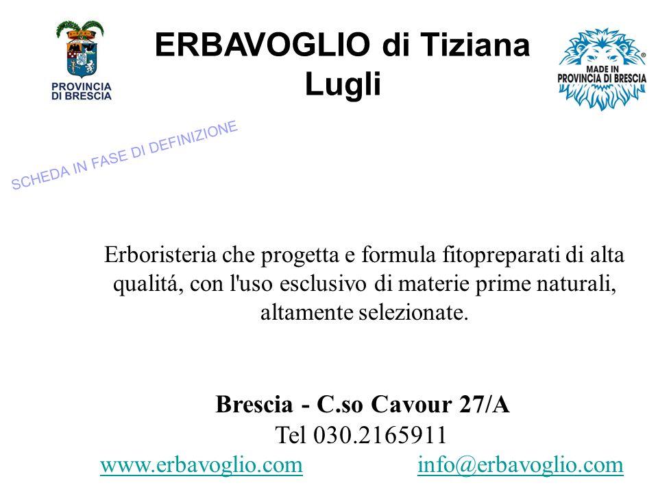 ERBAVOGLIO di Tiziana Lugli Erboristeria che progetta e formula fitopreparati di alta qualitá, con l uso esclusivo di materie prime naturali, altamente selezionate.