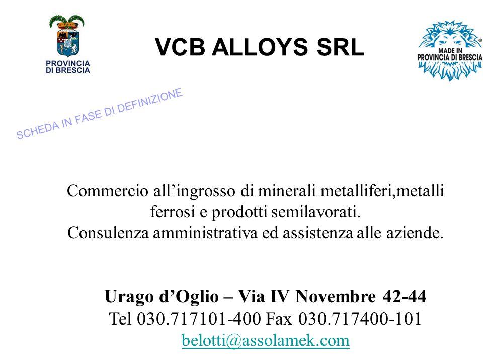 VCB ALLOYS SRL Commercio allingrosso di minerali metalliferi,metalli ferrosi e prodotti semilavorati.