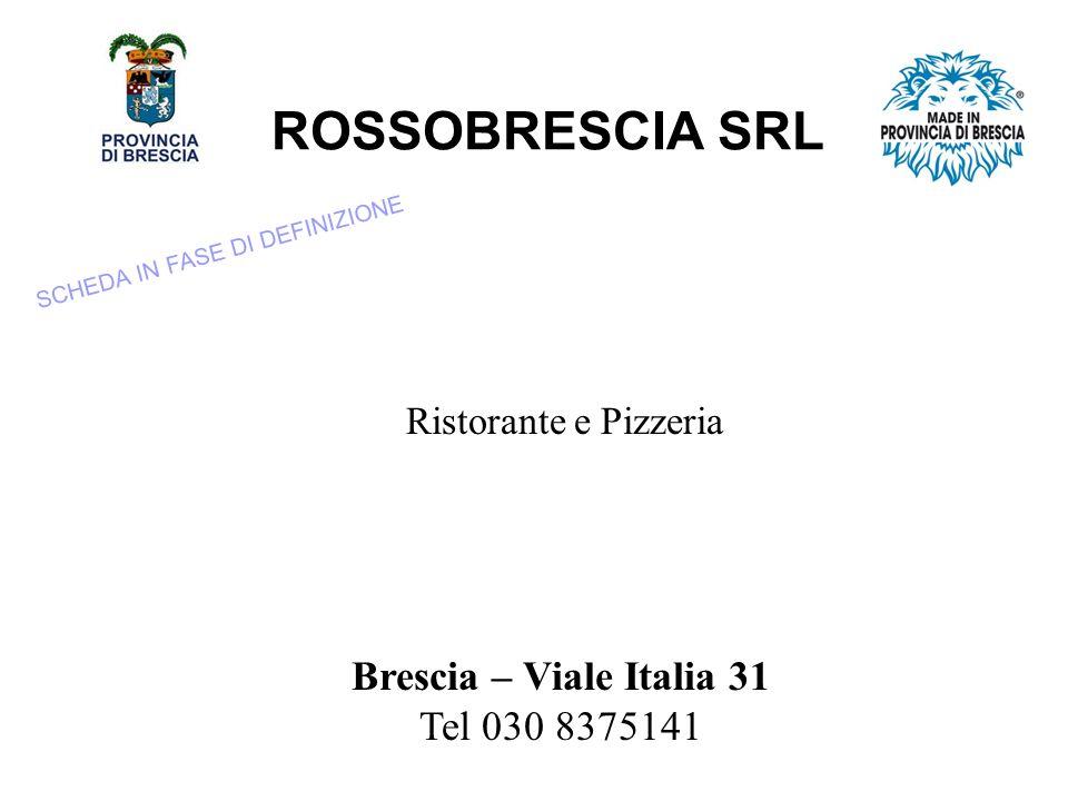 ROSSOBRESCIA SRL Ristorante e Pizzeria Brescia – Viale Italia 31 Tel 030 8375141 SCHEDA IN FASE DI DEFINIZIONE