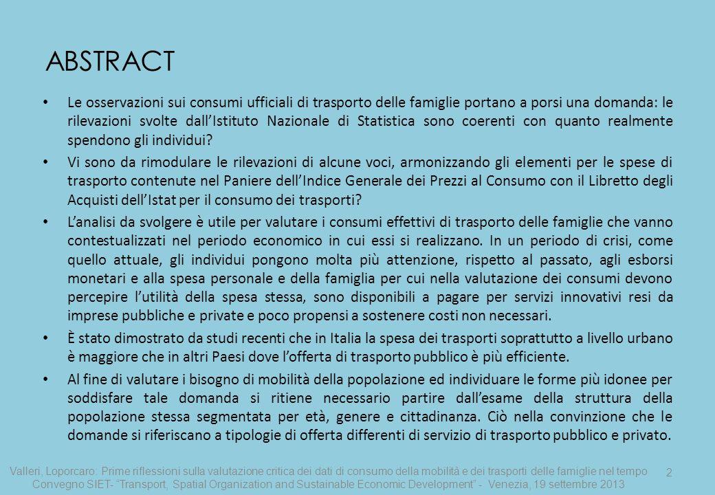 13 Si desidera sottolineare la discrepanza che esiste nel misurare i trasporti al fine di stabilire gli effettivi consumi delle famiglie in detto settore.