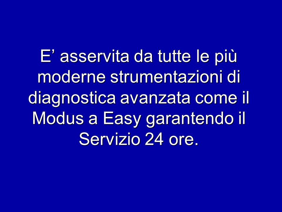 E asservita da tutte le più moderne strumentazioni di diagnostica avanzata come il Modus a Easy garantendo il Servizio 24 ore.