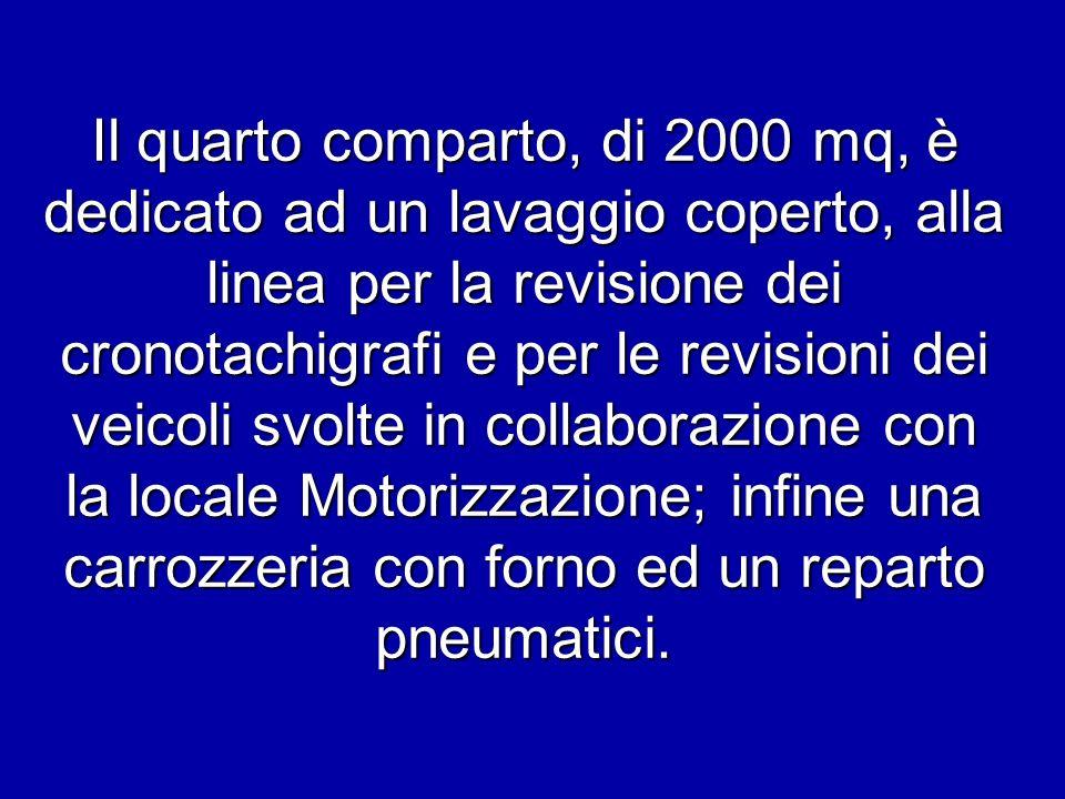 Il quarto comparto, di 2000 mq, è dedicato ad un lavaggio coperto, alla linea per la revisione dei cronotachigrafi e per le revisioni dei veicoli svol