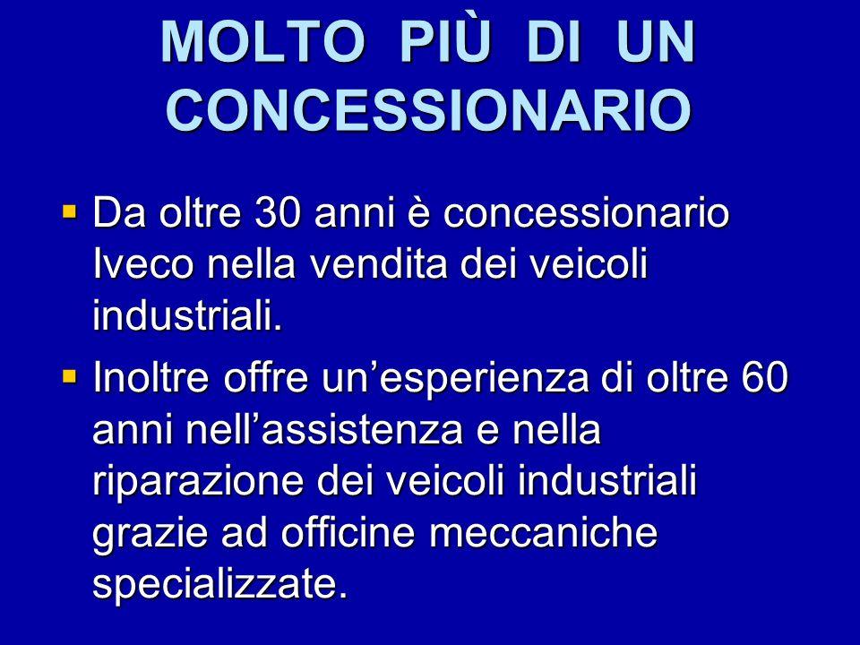 MOLTO PIÙ DI UN CONCESSIONARIO Da oltre 30 anni è concessionario Iveco nella vendita dei veicoli industriali. Da oltre 30 anni è concessionario Iveco