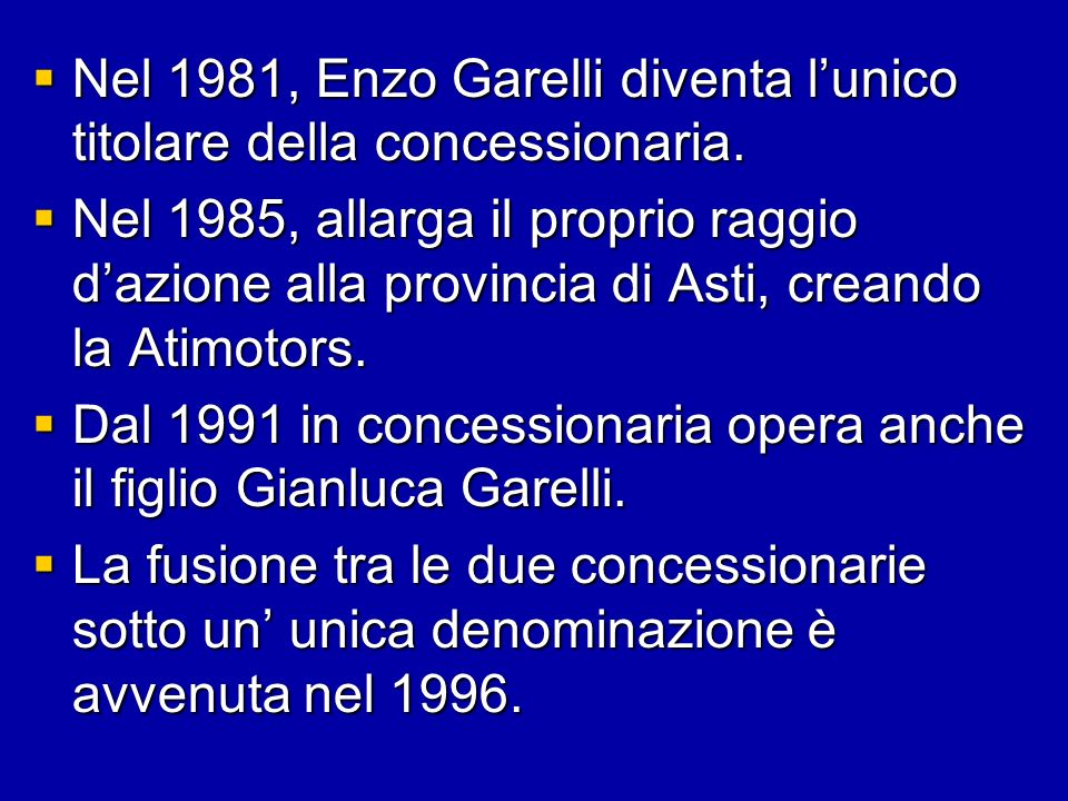 Nel 1981, Enzo Garelli diventa lunico titolare della concessionaria. Nel 1981, Enzo Garelli diventa lunico titolare della concessionaria. Nel 1985, al