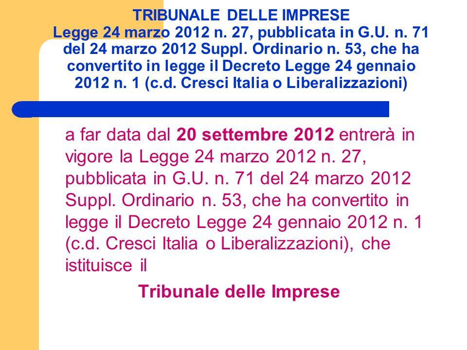TRIBUNALE DELLE IMPRESE Legge 24 marzo 2012 n. 27, pubblicata in G.U.