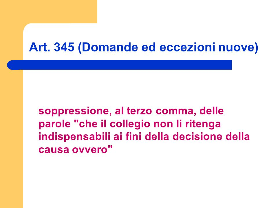Art. 345 (Domande ed eccezioni nuove) soppressione, al terzo comma, delle parole