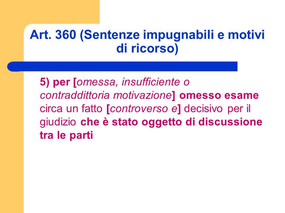 Art. 360 (Sentenze impugnabili e motivi di ricorso) 5) per [omessa, insufficiente o contraddittoria motivazione] omesso esame circa un fatto [controve