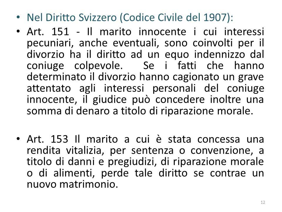 Nel Diritto Svizzero (Codice Civile del 1907): Art. 151 - Il marito innocente i cui interessi pecuniari, anche eventuali, sono coinvolti per il divorz