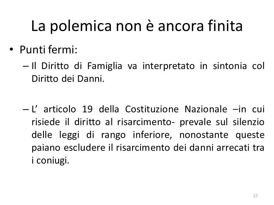 La polemica non è ancora finita Punti fermi: – Il Diritto di Famiglia va interpretato in sintonia col Diritto dei Danni. – L articolo 19 della Costitu