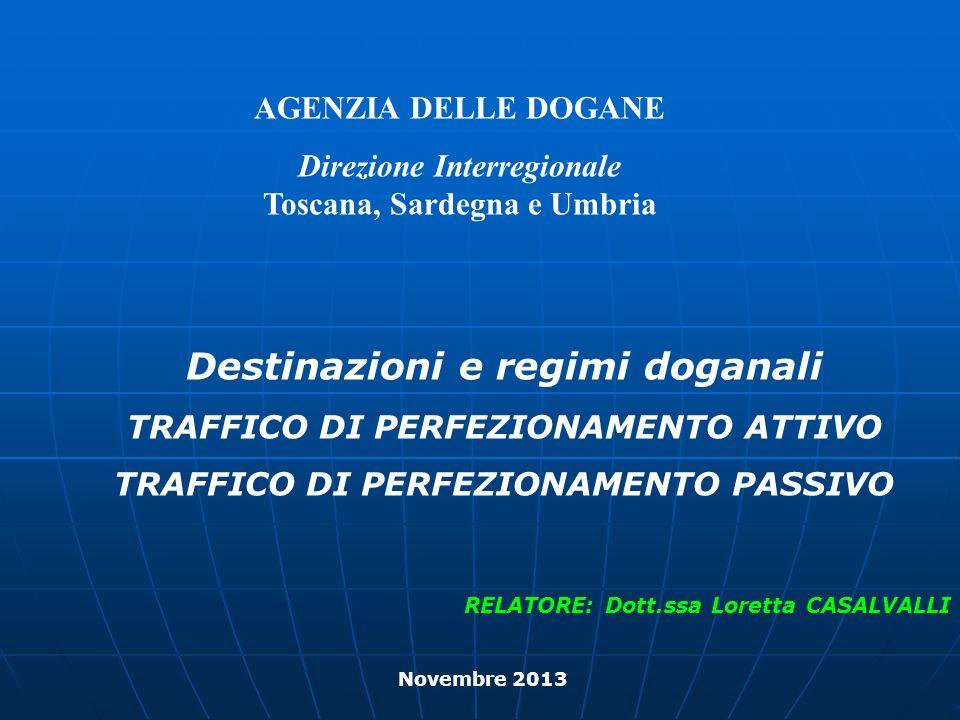 AGENZIA DELLE DOGANE Direzione Interregionale Toscana, Sardegna e Umbria Novembre 2013 Destinazioni e regimi doganali TRAFFICO DI PERFEZIONAMENTO ATTI