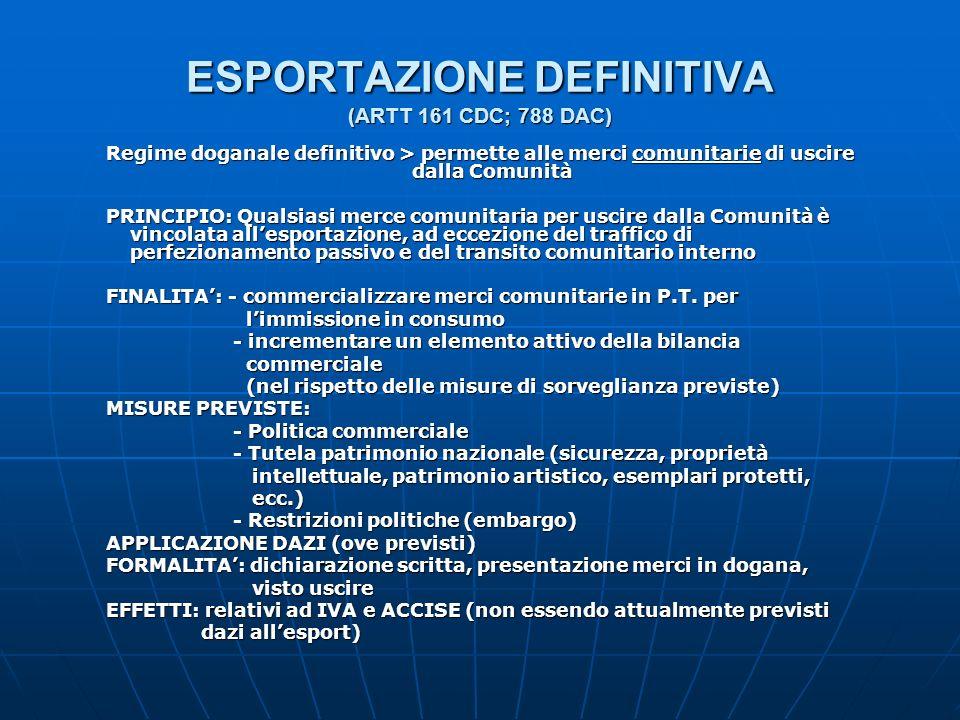 ESPORTAZIONE DEFINITIVA (ARTT 161 CDC; 788 DAC) Regime doganale definitivo > permette alle merci comunitarie di uscire dalla Comunità PRINCIPIO: Quals