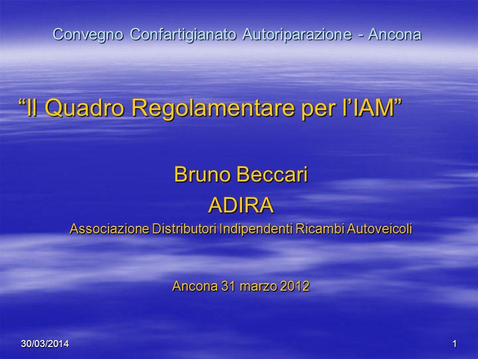 30/03/20141 Convegno Confartigianato Autoriparazione - Ancona Il Quadro Regolamentare per lIAM Bruno Beccari ADIRA Associazione Distributori Indipende