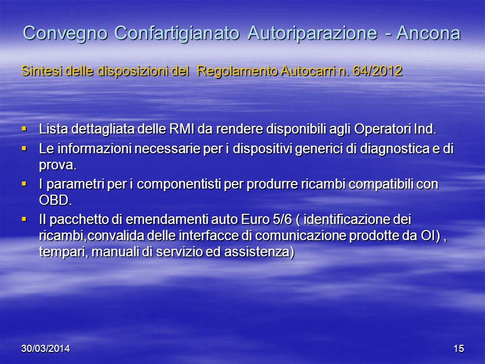 30/03/201415 Convegno Confartigianato Autoriparazione - Ancona Sintesi delle disposizioni del Regolamento Autocarri n. 64/2012 Lista dettagliata delle