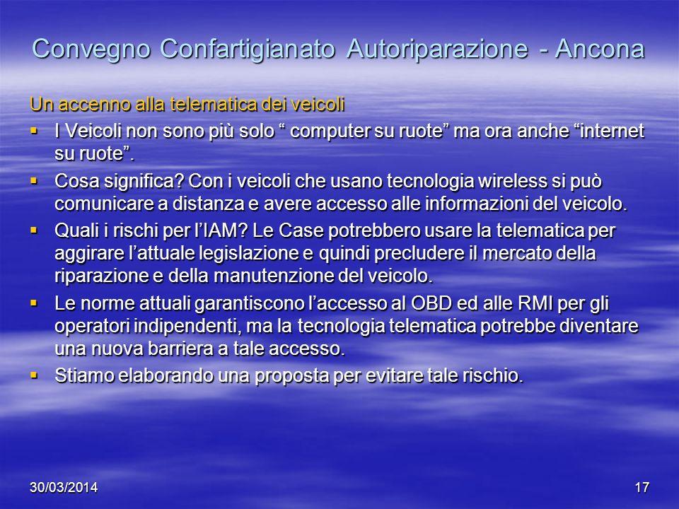 30/03/201417 Convegno Confartigianato Autoriparazione - Ancona Un accenno alla telematica dei veicoli I Veicoli non sono più solo computer su ruote ma