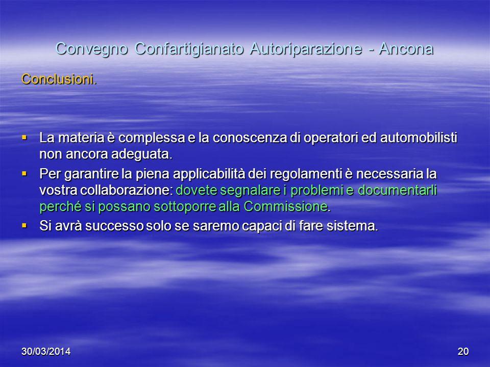 30/03/201420 Convegno Confartigianato Autoriparazione - Ancona Conclusioni. La materia è complessa e la conoscenza di operatori ed automobilisti non a