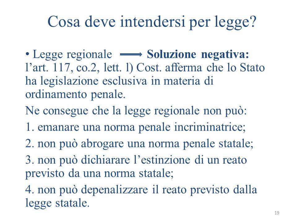 19 Cosa deve intendersi per legge? Legge regionale Soluzione negativa: lart. 117, co.2, lett. l) Cost. afferma che lo Stato ha legislazione esclusiva