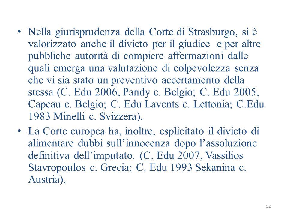 52 Nella giurisprudenza della Corte di Strasburgo, si è valorizzato anche il divieto per il giudice e per altre pubbliche autorità di compiere afferma