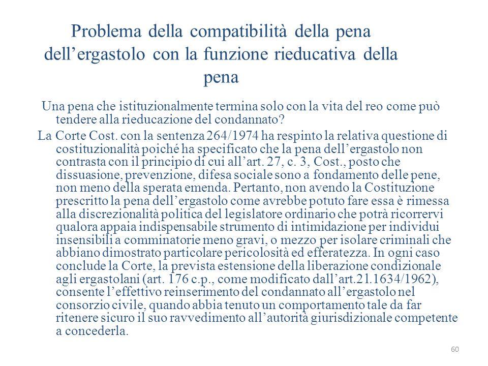 60 Problema della compatibilità della pena dellergastolo con la funzione rieducativa della pena Una pena che istituzionalmente termina solo con la vit