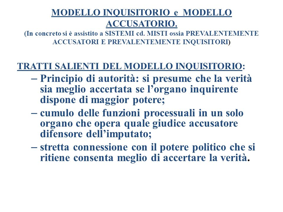 MODELLO INQUISITORIO e MODELLO ACCUSATORIO.(In concreto si è assistito a SISTEMI cd.