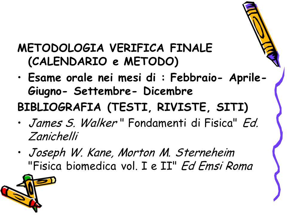 METODOLOGIA VERIFICA FINALE (CALENDARIO e METODO) Esame orale nei mesi di : Febbraio- Aprile- Giugno- Settembre- Dicembre BIBLIOGRAFIA (TESTI, RIVISTE