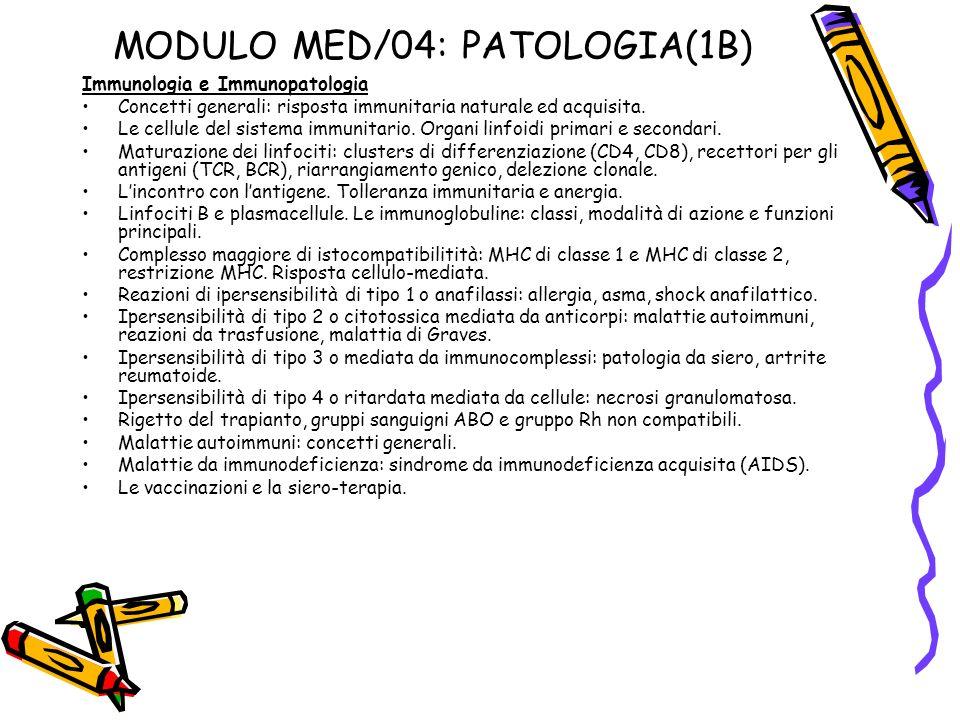 MODULO MED/04: PATOLOGIA(1B) Immunologia e Immunopatologia Concetti generali: risposta immunitaria naturale ed acquisita. Le cellule del sistema immun