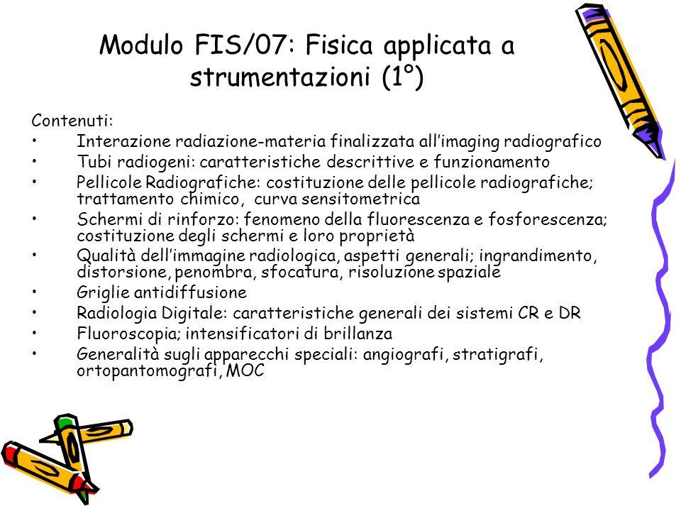 Modulo FIS/07: Fisica applicata a strumentazioni (1°) Contenuti: Interazione radiazione-materia finalizzata allimaging radiografico Tubi radiogeni: ca