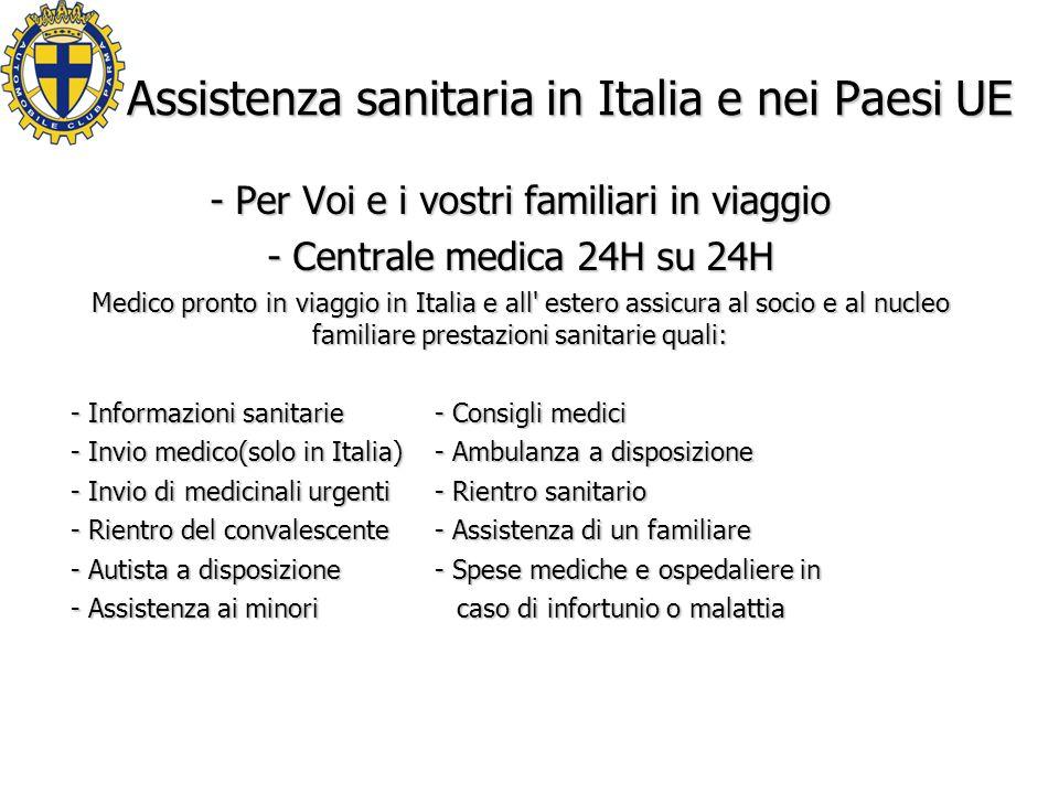 Assistenza sanitaria in Italia e nei Paesi UE - Per Voi e i vostri familiari in viaggio - Centrale medica 24H su 24H Medico pronto in viaggio in Italia e all estero assicura al socio e al nucleo familiare prestazioni sanitarie quali: - Informazioni sanitarie- Consigli medici - Invio medico(solo in Italia)- Ambulanza a disposizione - Invio di medicinali urgenti- Rientro sanitario - Rientro del convalescente - Assistenza di un familiare - Autista a disposizione - Spese mediche e ospedaliere in - Assistenza ai minori caso di infortunio o malattia