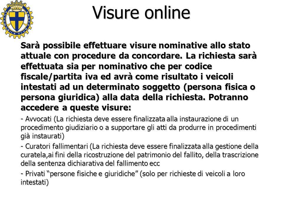 Visure online Sarà possibile effettuare visure nominative allo stato attuale con procedure da concordare.