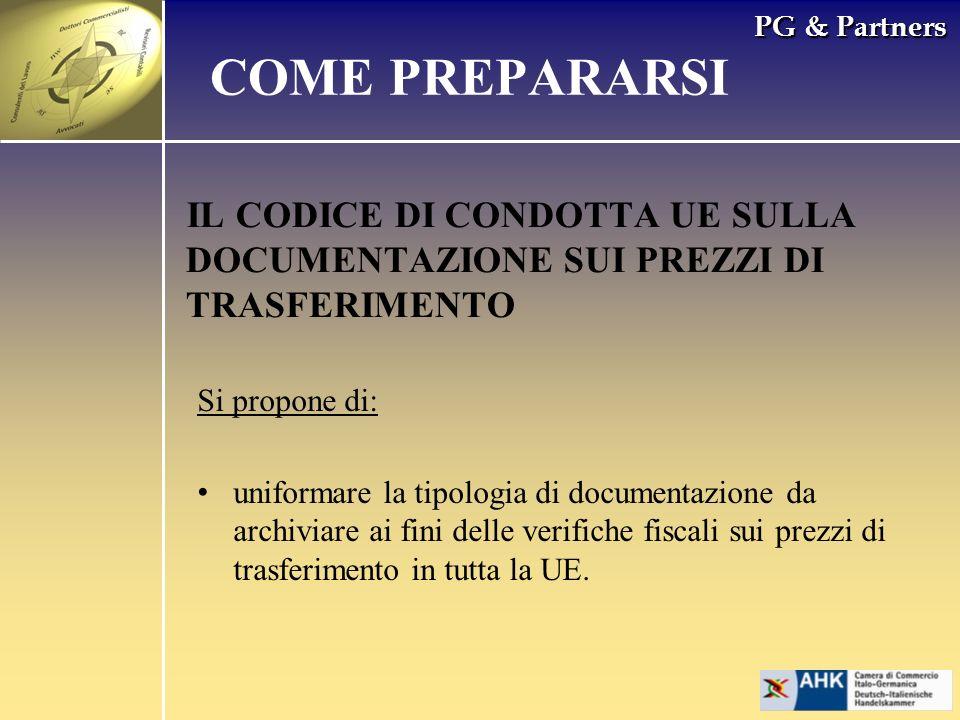 PG & Partners IL CODICE DI CONDOTTA UE SULLA DOCUMENTAZIONE SUI PREZZI DI TRASFERIMENTO COME PREPARARSI Si propone di: uniformare la tipologia di docu