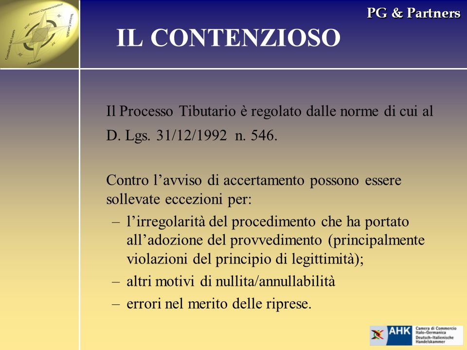 PG & Partners Il Processo Tibutario è regolato dalle norme di cui al D. Lgs. 31/12/1992 n. 546. Contro lavviso di accertamento possono essere sollevat