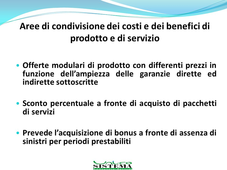 Aree di condivisione dei costi e dei benefici di prodotto e di servizio Offerte modulari di prodotto con differenti prezzi in funzione dellampiezza de