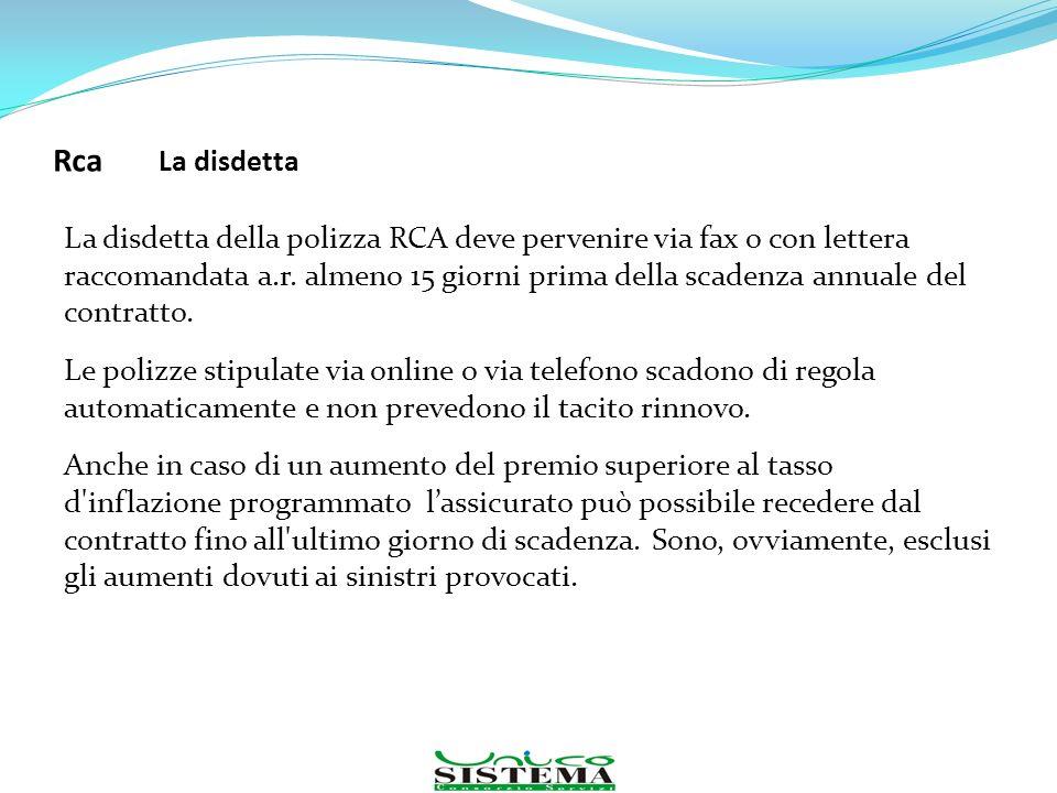 Rca La disdetta La disdetta della polizza RCA deve pervenire via fax o con lettera raccomandata a.r. almeno 15 giorni prima della scadenza annuale del