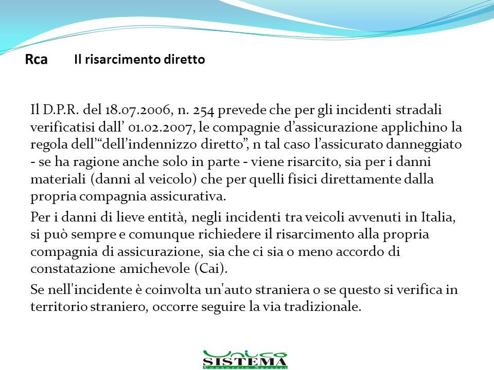 Rca Il risarcimento diretto Il D.P.R. del 18.07.2006, n. 254 prevede che per gli incidenti stradali verificatisi dall 01.02.2007, le compagnie dassicu