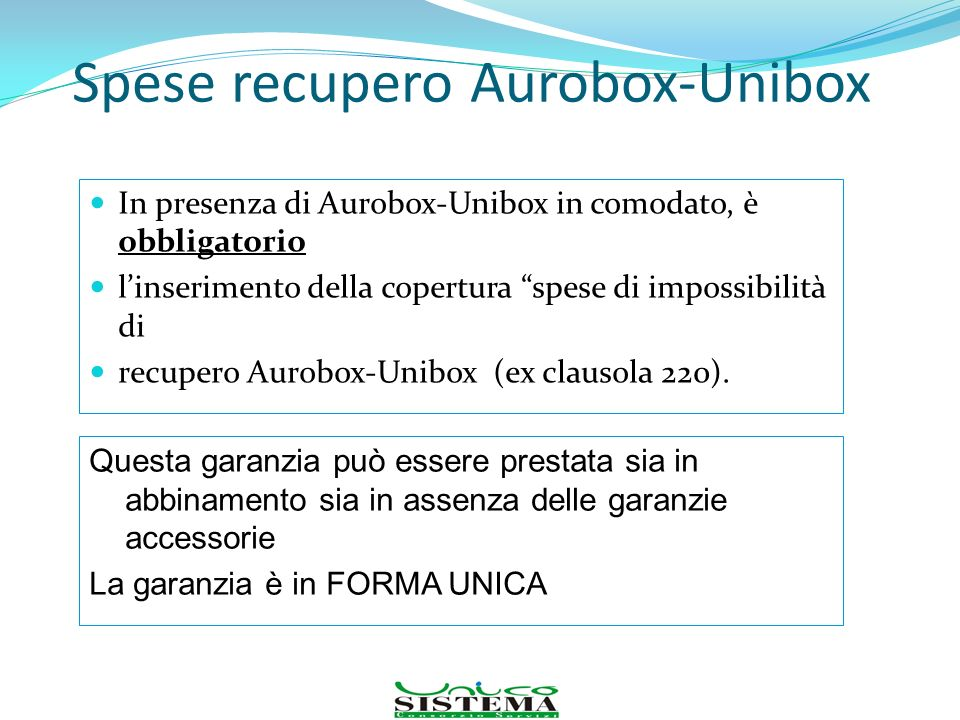 Spese recupero Aurobox-Unibox In presenza di Aurobox-Unibox in comodato, è obbligatorio linserimento della copertura spese di impossibilità di recuper
