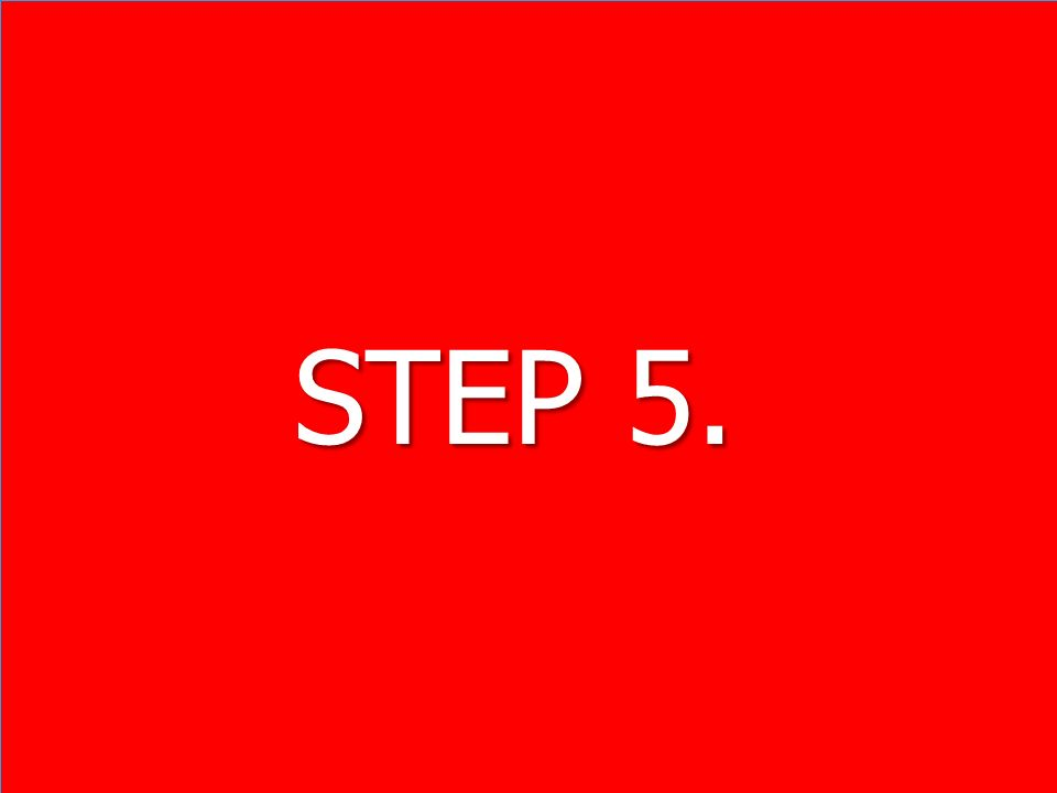 STEP 5. STEP 5.