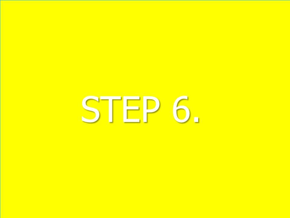 STEP 6. STEP 6.