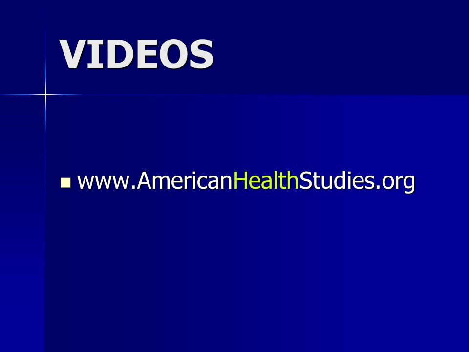 VIDEOS www.AmericanHealthStudies.org www.AmericanHealthStudies.org