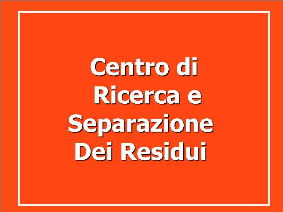 Centro di Ricerca e Ricerca eSeparazione Dei Residui