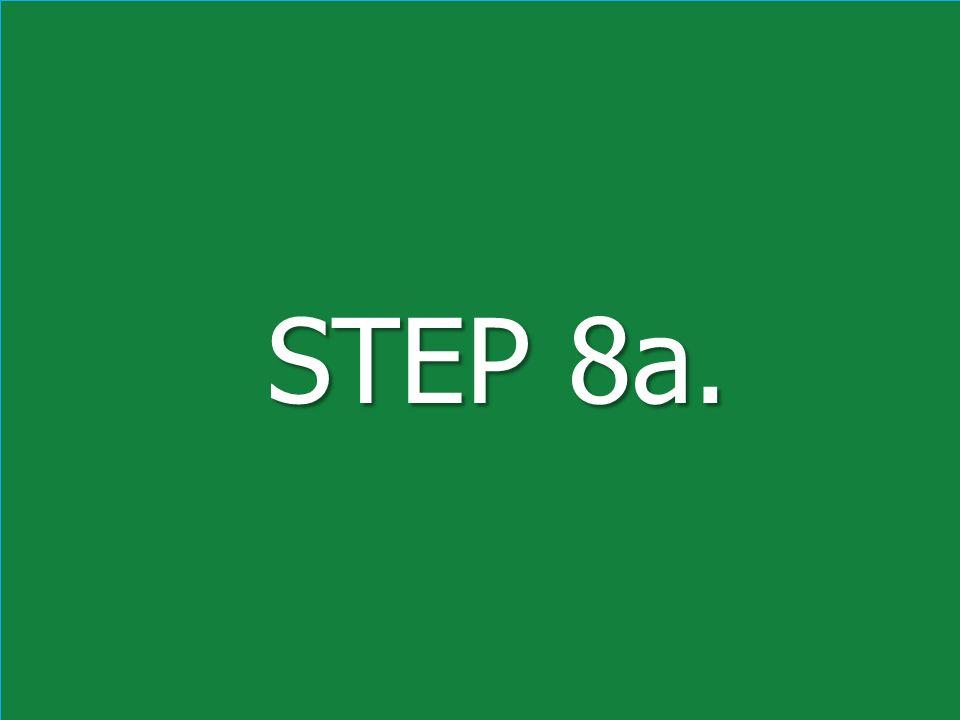 STEP 8a. STEP 8a.