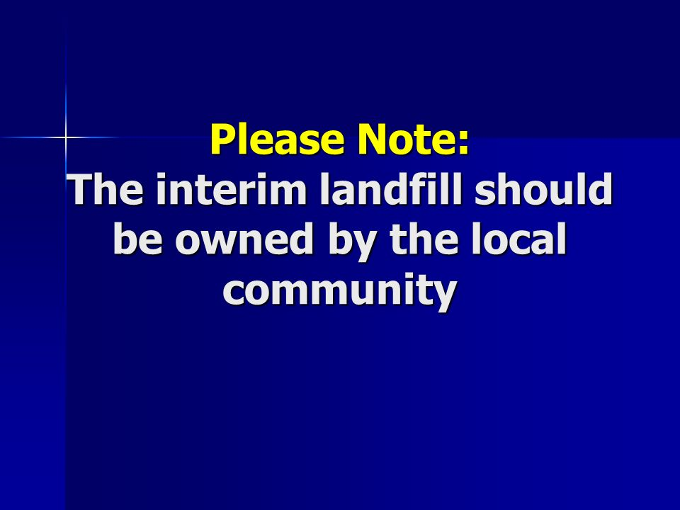 Please Note: The interim landfill should be owned by the local community