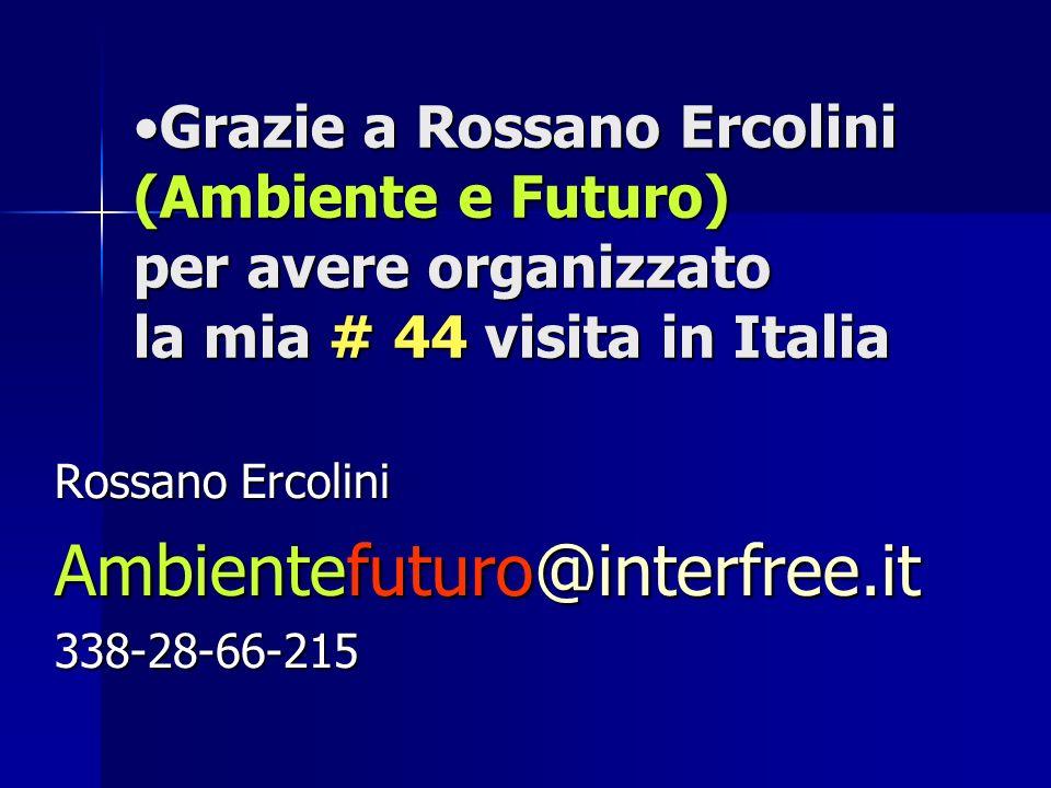 Grazie a Rossano Ercolini (Ambiente e Futuro) per avere organizzato la mia # 44 visita in ItaliaGrazie a Rossano Ercolini (Ambiente e Futuro) per avere organizzato la mia # 44 visita in Italia Rossano Ercolini Ambientefuturo@interfree.it 338-28-66-215