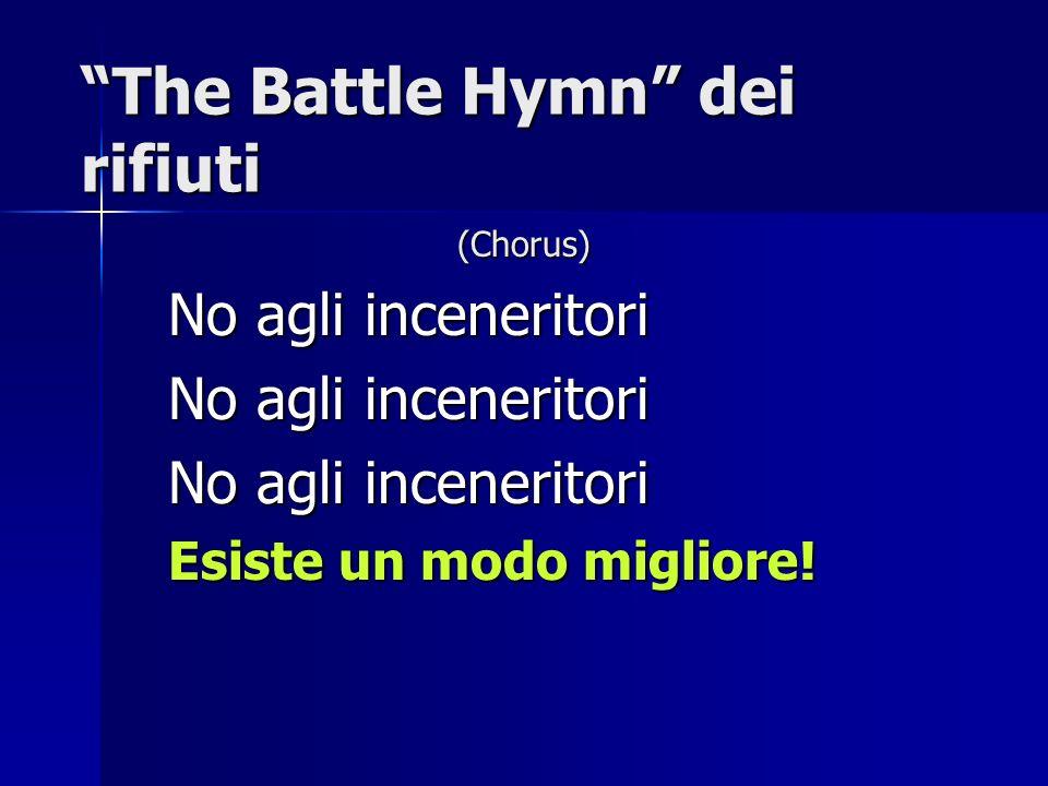 The Battle Hymn dei rifiuti (Chorus) No agli inceneritori Esiste un modo migliore!