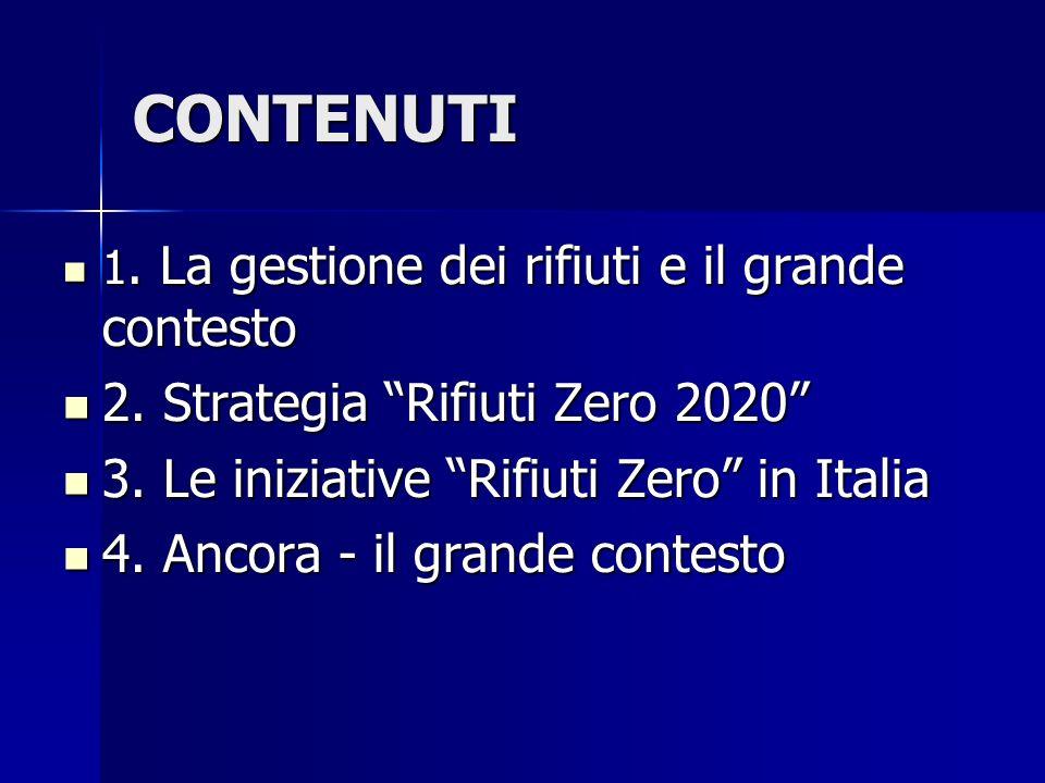 CONTENUTI 1. La gestione dei rifiuti e il grande contesto 1. La gestione dei rifiuti e il grande contesto 2. Strategia Rifiuti Zero 2020 2. Strategia