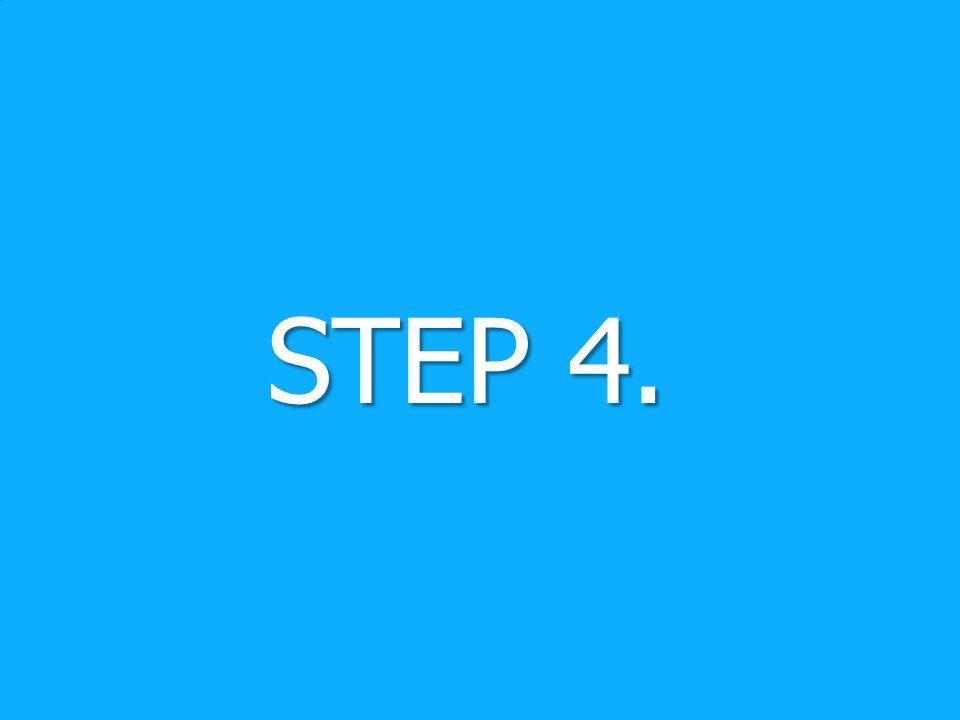 STEP 4. STEP 4.