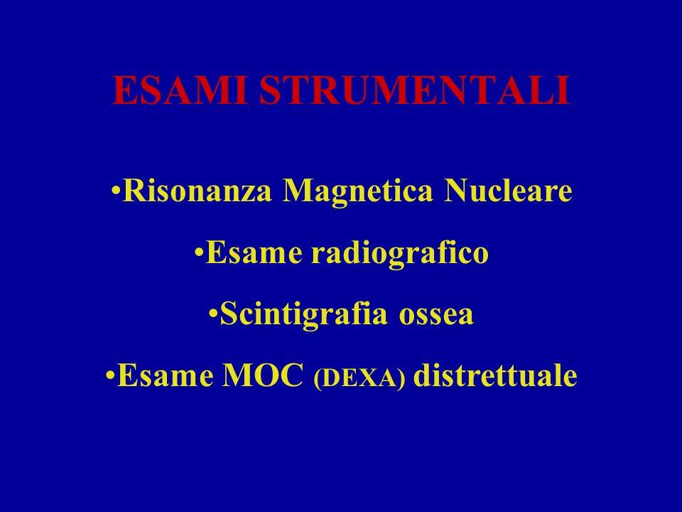 ESAMI STRUMENTALI Risonanza Magnetica Nucleare Esame radiografico Scintigrafia ossea Esame MOC (DEXA) distrettuale